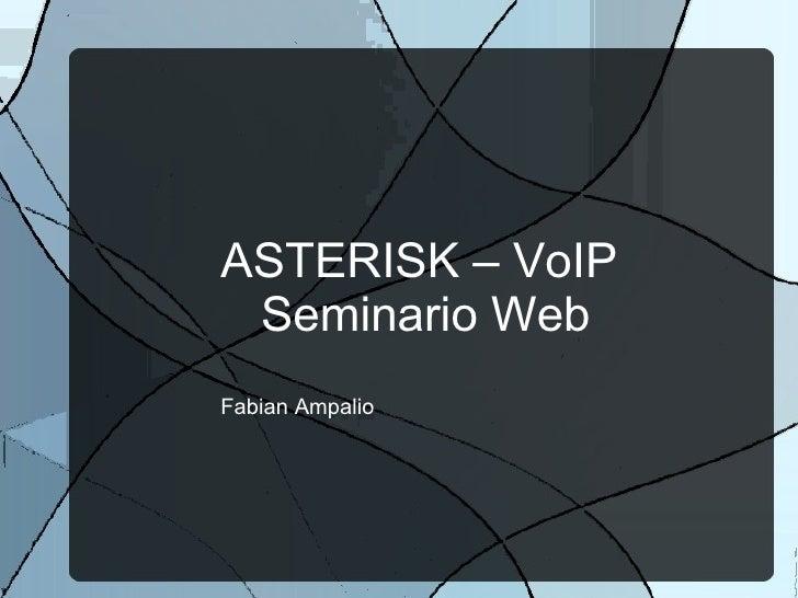 ASTERISK – VoIP  Seminario Web Fabian Ampalio