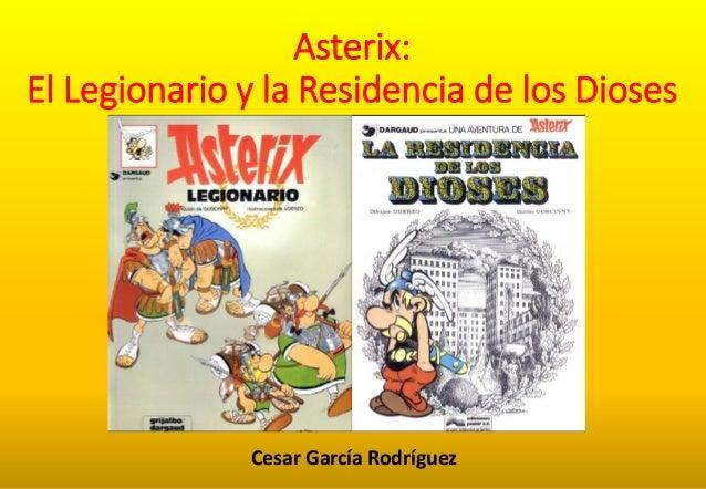 Asterix: El Legionario y la Residencia de los Dioses  Cesar García Rodríguez