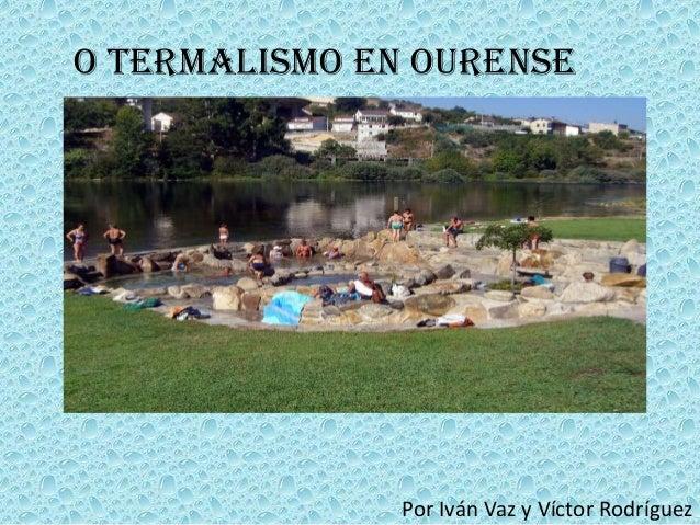 O termalismo en ourense  Por Iván Vaz y Víctor Rodríguez