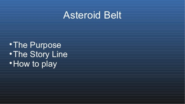 Asteroid Belt  The Purpose  The Story Line  How to play