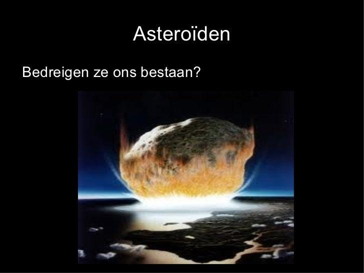 Asteroïden <ul>Bedreigen ze ons bestaan? </ul>