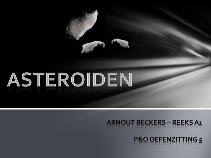 DE ASTEROIDE    = een planetoïde Brokstuk materie Baan rond de zon