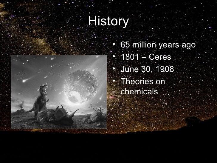History <ul><li>65 million years ago </li></ul><ul><li>1801 – Ceres </li></ul><ul><li>June 30, 1908 </li></ul><ul><li>Theo...