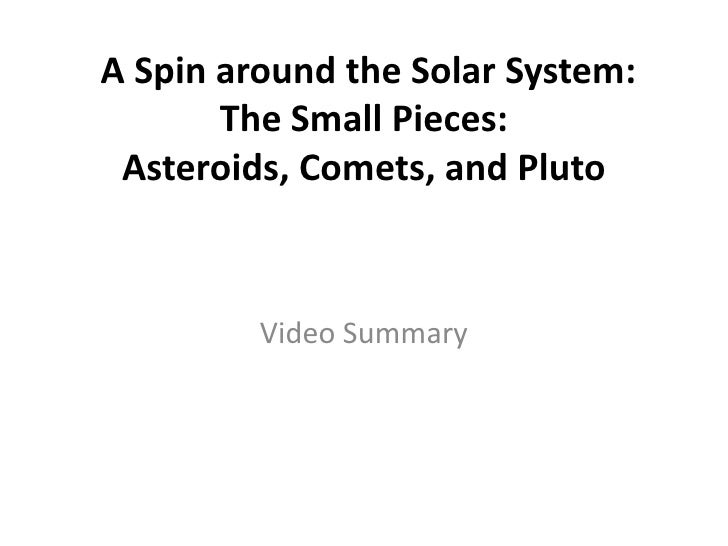 A Spin around the Solar System: The Small Pieces: Asteroids, Comets, and Pluto<br />Video Summary<br />
