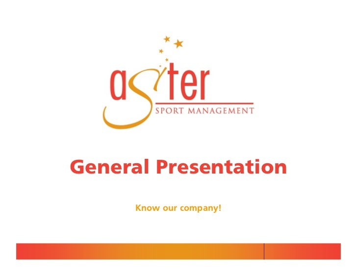 General Presentation      Know our company!