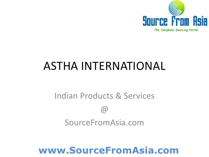 ASTHA INTERNATIONAL <br />Indian Products & Services<br />@<br />SourceFromAsia.com<br />