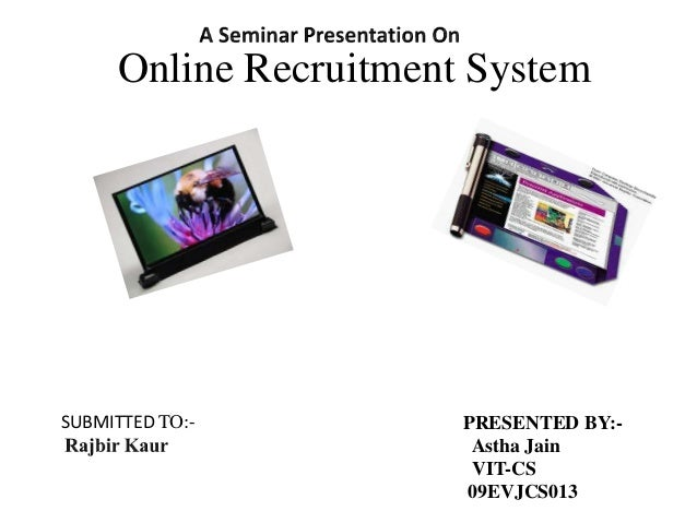 Online Recruitment SystemSUBMITTED TO:-         PRESENTED BY:-                        Astha Jain                        VI...