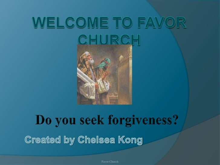 Welcome to Favor Church<br />Do you seek forgiveness?<br />Created by Chelsea Kong<br />Favor Church<br />