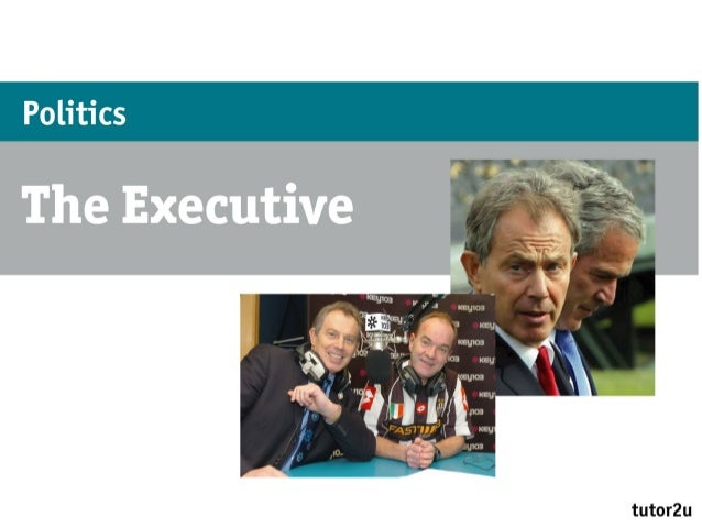 Politics – The ExecutiveWhat are the main functions of the PrimeMinister?• The PM is head of the governing party – PR chie...