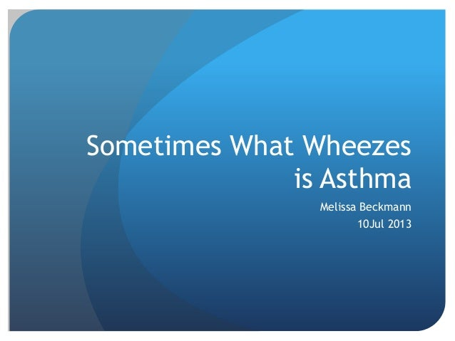 Sometimes What Wheezes is Asthma Melissa Beckmann 10Jul 2013
