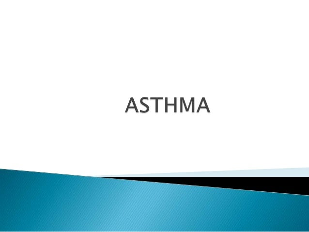     Asthma is a chronic (long-lasting) inflammatory disease of the airways that causes varying degrees of obstructions i...