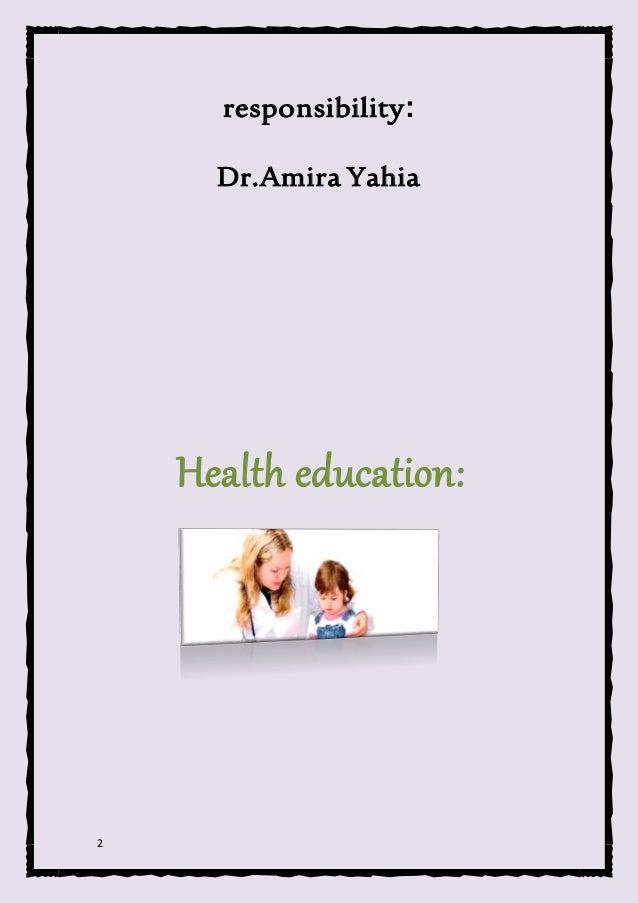 2 responsibility: Dr.Amira Yahia Health education: