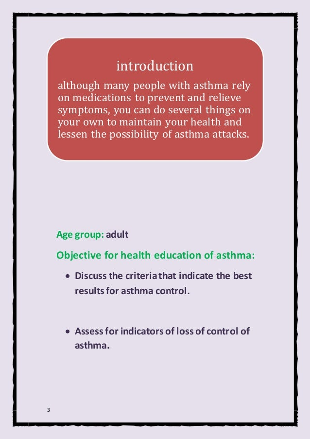 3 Age group: adult Objective for health education of asthma:  Discuss the criteriathat indicate the best results for asth...