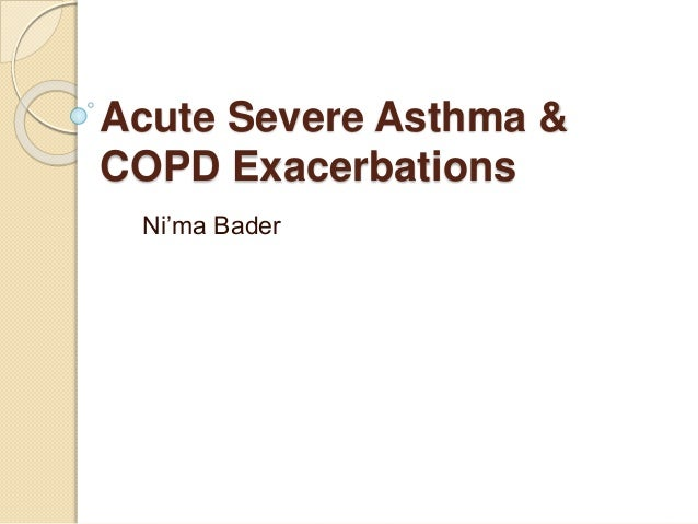 Acute Severe Asthma & COPD Exacerbations Ni'ma Bader