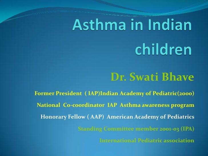 Dr. Swati BhaveFormer President ( IAP)Indian Academy of Pediatric(2000)National Co-coordinator IAP Asthma awareness progra...