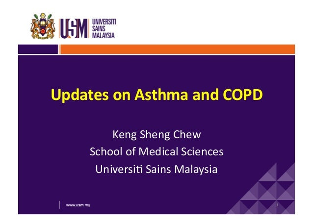 Updates  on  Asthma  and  COPD   Keng  Sheng  Chew   School  of  Medical  Sciences   Universi6  ...
