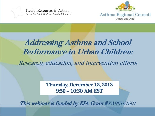 Addressing Asthma and School Performance in Urban Children: Research, education, and intervention efforts Thursday, Decemb...