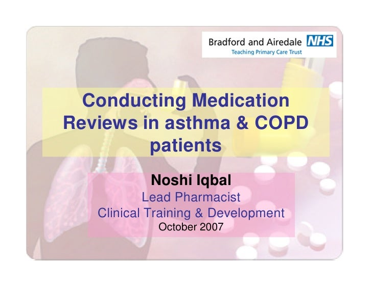Conducting MedicationReviews in asthma & COPD         patients           Noshi Iqbal           Lead Pharmacist   Clinical ...