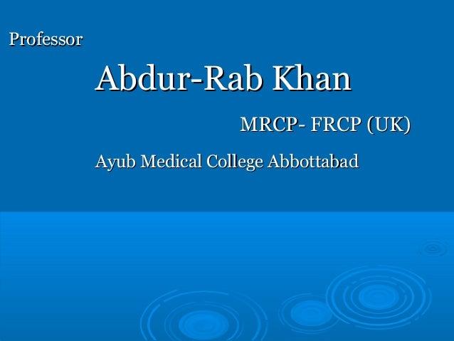 ProfessorProfessorAbdur-Rab KhanAbdur-Rab KhanMRCP- FRCP (UK)MRCP- FRCP (UK)Ayub Medical College AbbottabadAyub Medical Co...