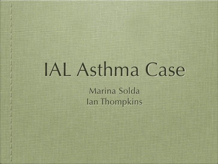 IAL Asthma Case     Marina Solda    Ian Thompkins