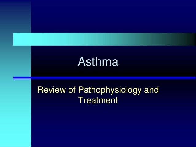 Asthma Review of Pathophysiology and Treatment