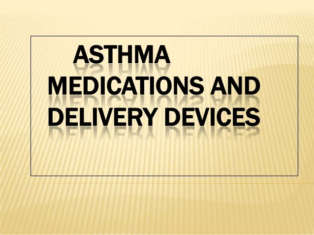 ASTHMA MEDICATIONS AND DELIVERY DEVICES