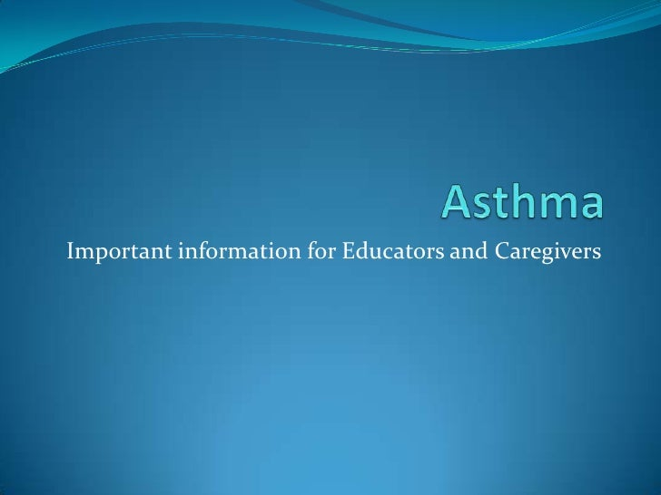 Asthma<br />Important information for Educators and Caregivers<br />