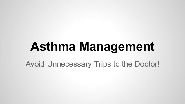 Asthma Management Avoid Unnecessary Trips to the Doctor!