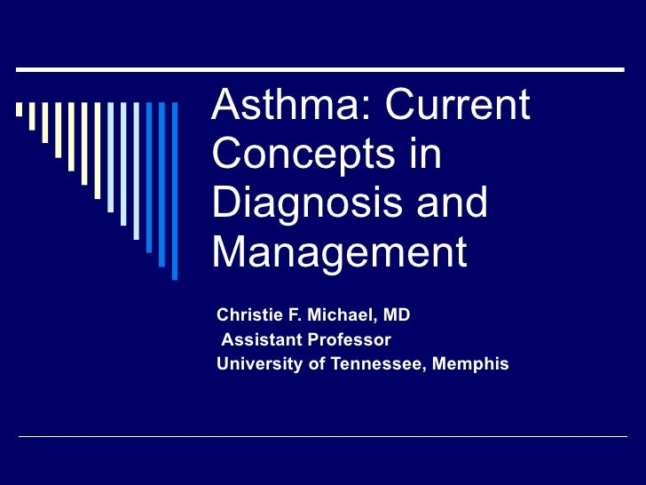 Asthma: Current Concepts in  Diagnosis and Management Christie F. Michael, MD Assistant Professor University of Tennessee,...