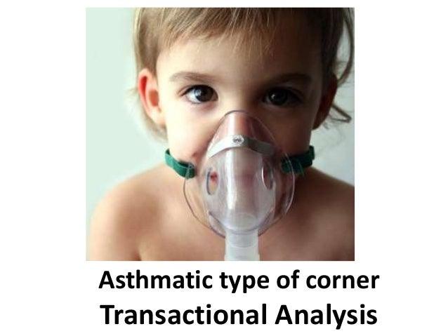 Asthmatic type of corner Transactional Analysis
