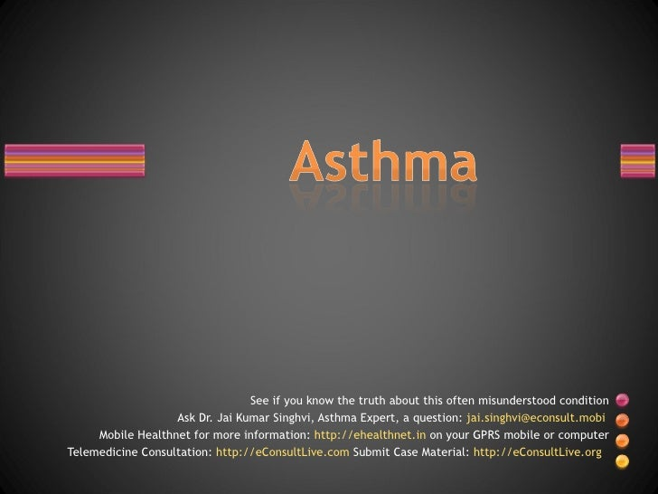 See if you know the truth about this often misunderstood condition Ask Dr. Jai Kumar Singhvi, Asthma Expert, a question:  ...
