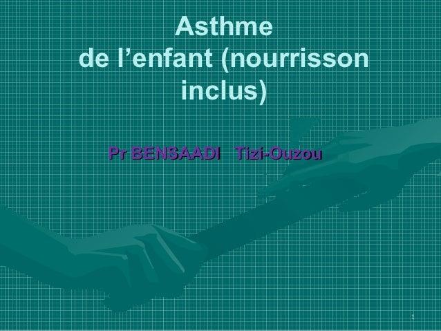Asthmede l'enfant (nourrisson         inclus)  Pr BENSAADI Tizi-Ouzou                           1