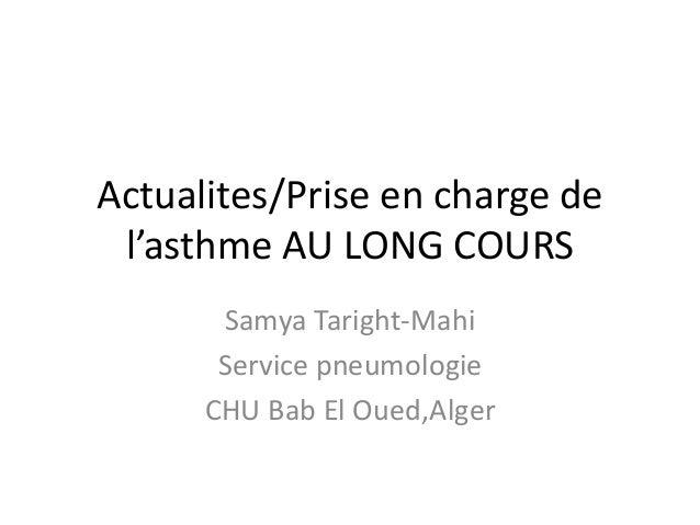 Actualites/Prise en charge de l'asthme AU LONG COURS Samya Taright-Mahi Service pneumologie CHU Bab El Oued,Alger
