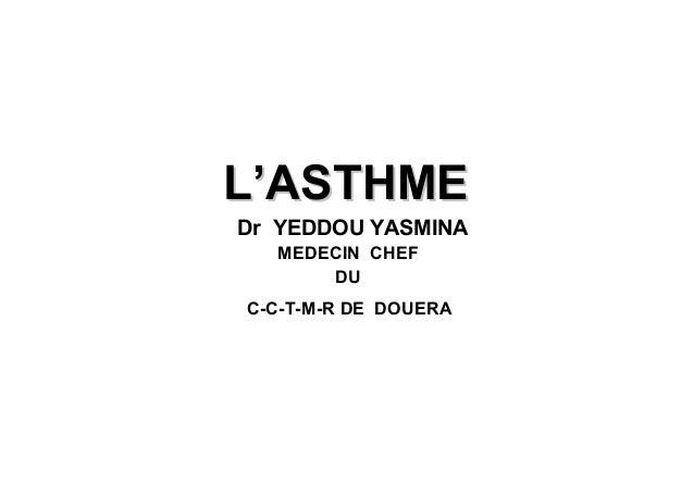 L'ASTHMEL'ASTHME Dr YEDDOU YASMINA MEDECIN CHEF DU C-C-T-M-R DE DOUERA