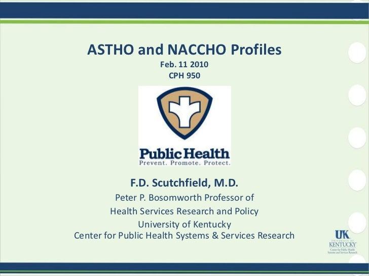 ASTHO and NACCHO Profiles                    Feb. 11 2010                      CPH 950             F.D. Scutchfield, M.D. ...