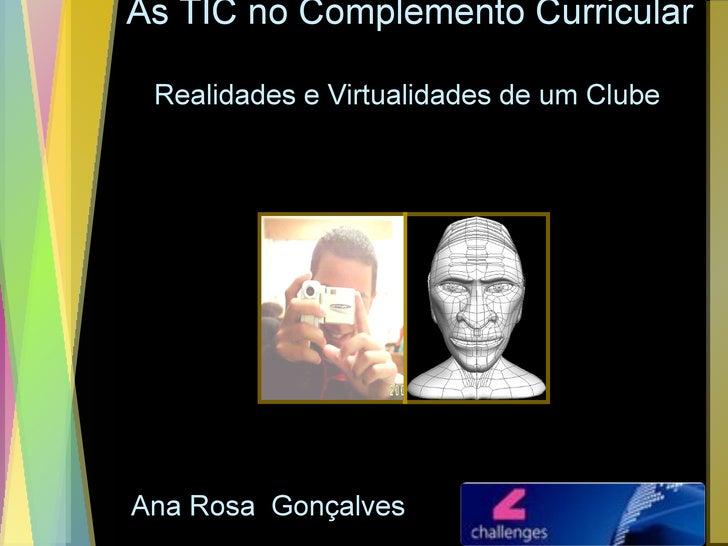 As TIC no Complemento Curricular  Realidades e Virtualidades de um Clube Ana Rosa  Gonçalves