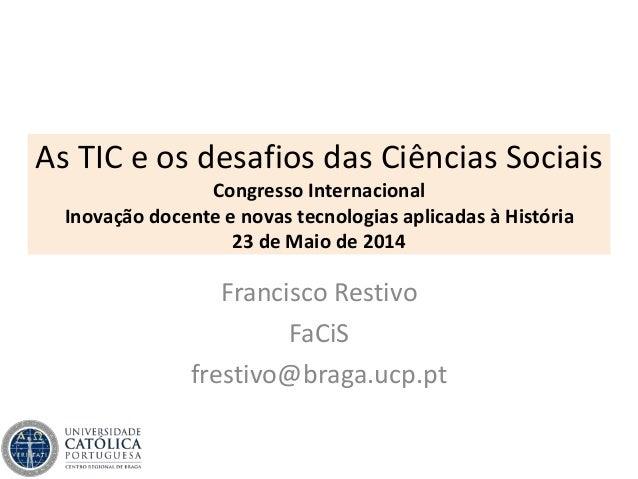 As TIC e os desafios das Ciências Sociais Congresso Internacional Inovação docente e novas tecnologias aplicadas à Históri...