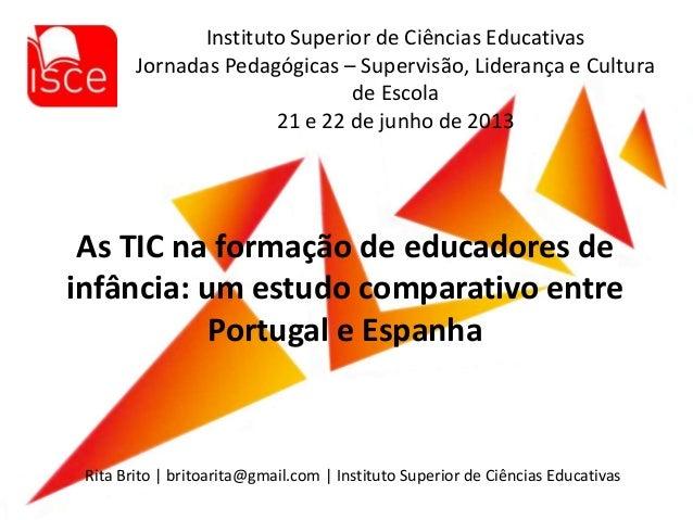 As TIC na formação de educadores de infância: um estudo comparativo entre Portugal e Espanha Instituto Superior de Ciência...