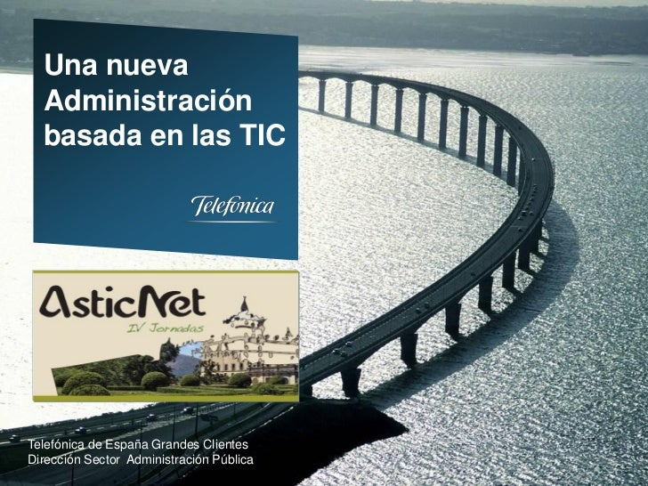 Una nueva  Administración  basada en las TICTelefónica de España Grandes ClientesDirección Sector Administración Pública