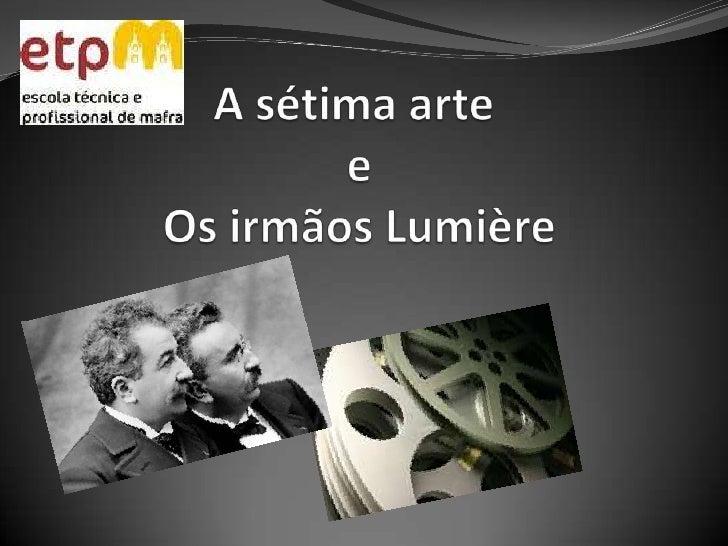A sétima arte e Os irmãos Lumière<br />