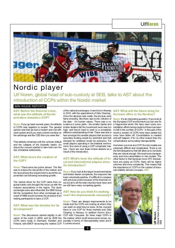 UlfNorenNordic playerUlf Noren, global head of sub-custody at SEB, talks to AST about theintroduction of CCPs within the N...