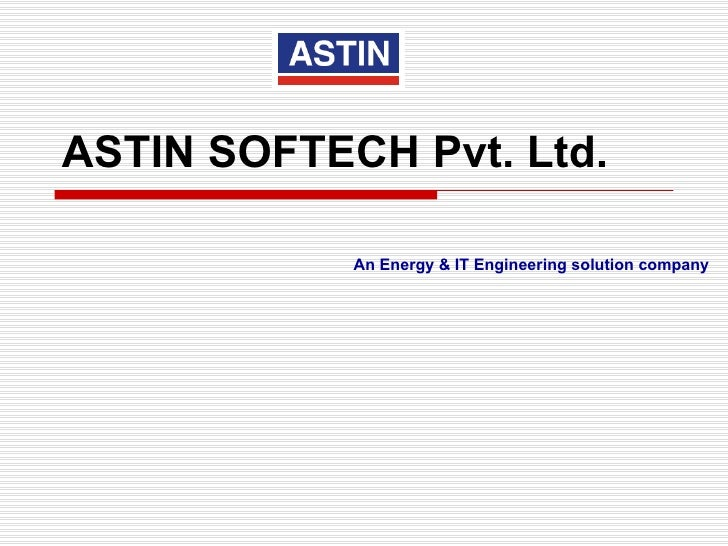ASTIN SOFTECH Pvt. Ltd. An Energy & IT Engineering solution company
