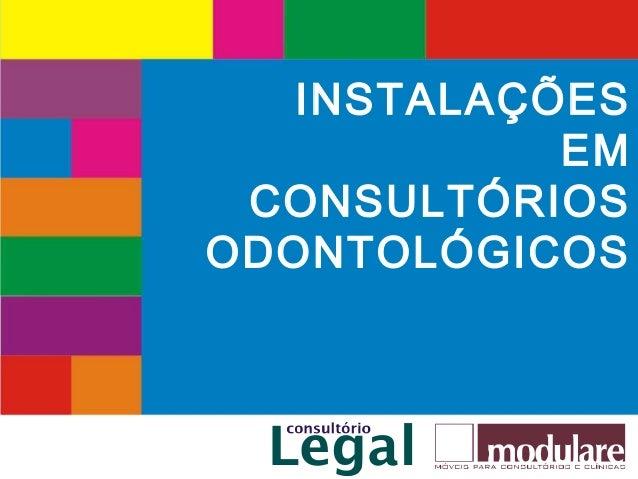 www.consultoriolegal.com.br INSTALAÇÕES EM CONSULTÓRIOS ODONTOLÓGICOS