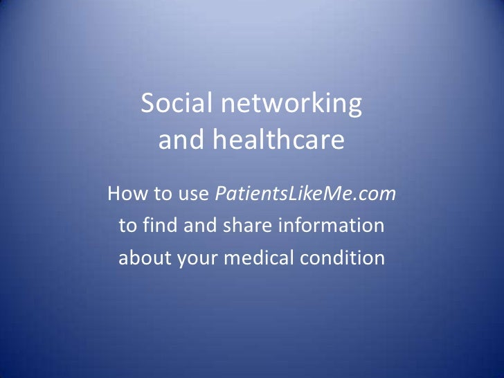 Social networking and healthcare<br />How to use PatientsLikeMe.com<br />to find and share information <br />about your me...