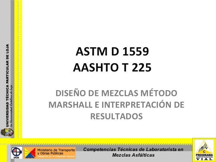 ASTM D 1559 AASHTO T 225 DISEÑO DE MEZCLAS MÉTODO MARSHALL E INTERPRETACIÓN DE RESULTADOS Competencias Técnicas de Laborat...