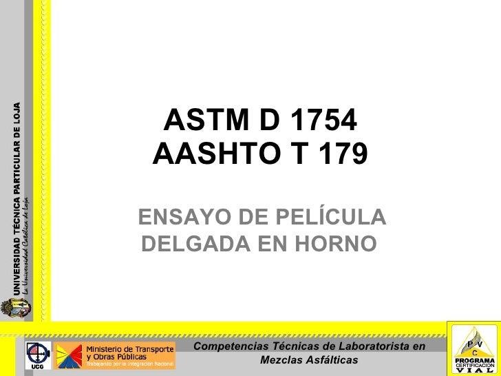ASTM D 1754 AASHTO T 179 ENSAYO DE PELÍCULA DELGADA EN HORNO  Competencias Técnicas de Laboratorista en Mezclas Asfálticas