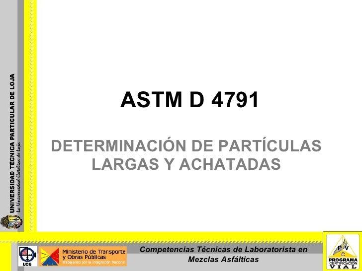 ASTM D 4791 DETERMINACIÓN DE PARTÍCULAS LARGAS Y ACHATADAS Competencias Técnicas de Laboratorista en Mezclas Asfálticas