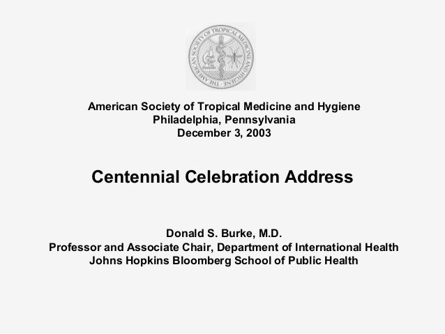 American Society of Tropical Medicine and Hygiene Philadelphia, Pennsylvania December 3, 2003 Centennial Celebration Addre...