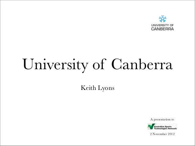University of Canberra        Keith Lyons                      A presentation to                      2 November 2012