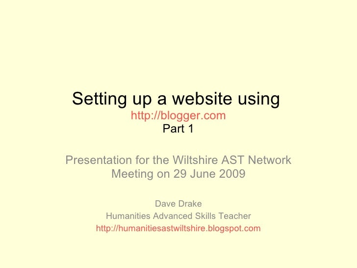 Setting up a website using  http://blogger.com Part 1 Presentation for the Wiltshire AST Network Meeting on 29 June 2009 D...